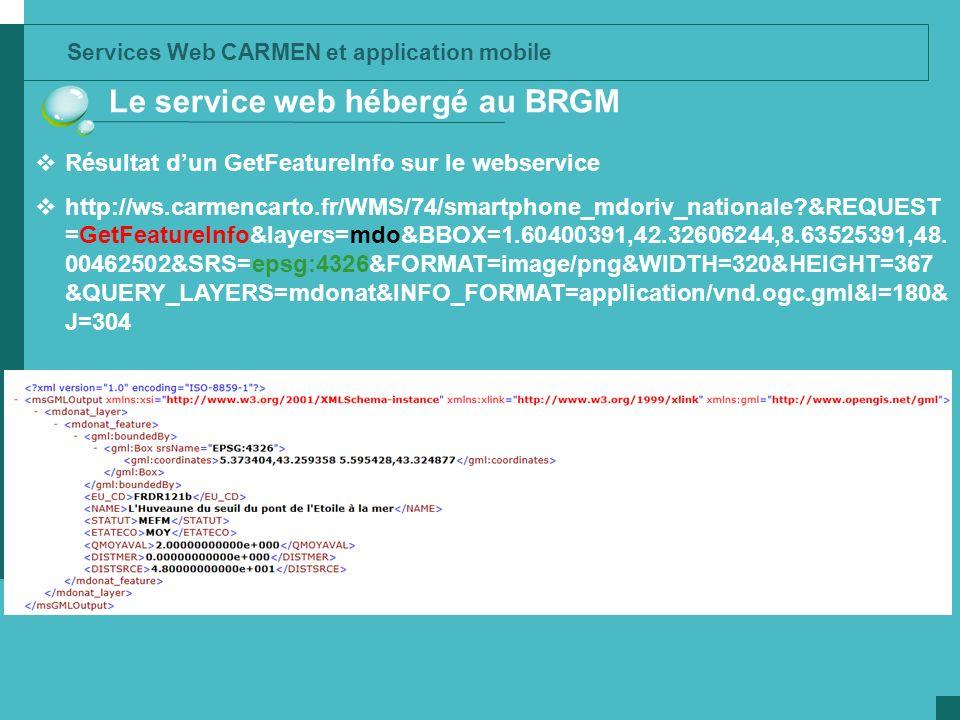 Services Web CARMEN et application mobile Le service web hébergé au BRGM Résultat dun GetFeatureInfo sur le webservice http://ws.carmencarto.fr/WMS/74