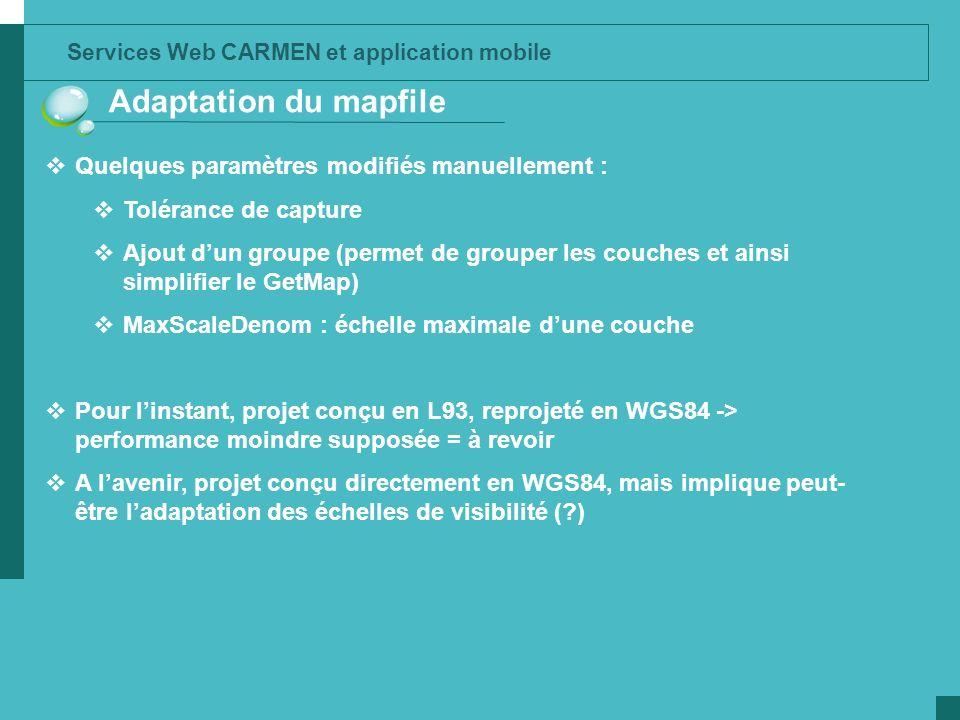 Services Web CARMEN et application mobile Adaptation du mapfile Quelques paramètres modifiés manuellement : Tolérance de capture Ajout dun groupe (per