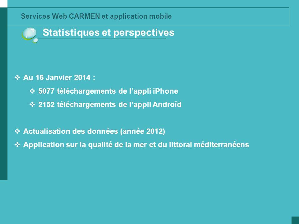 Services Web CARMEN et application mobile Statistiques et perspectives Au 16 Janvier 2014 : 5077 téléchargements de lappli iPhone 2152 téléchargements