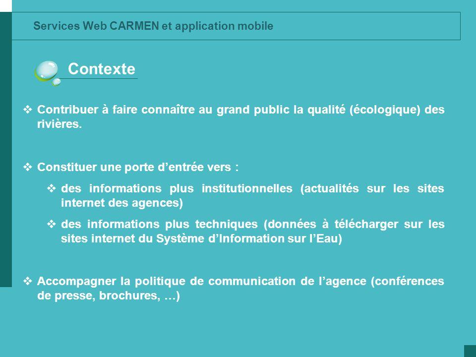 Services Web CARMEN et application mobile Contexte Contribuer à faire connaître au grand public la qualité (écologique) des rivières. Constituer une p