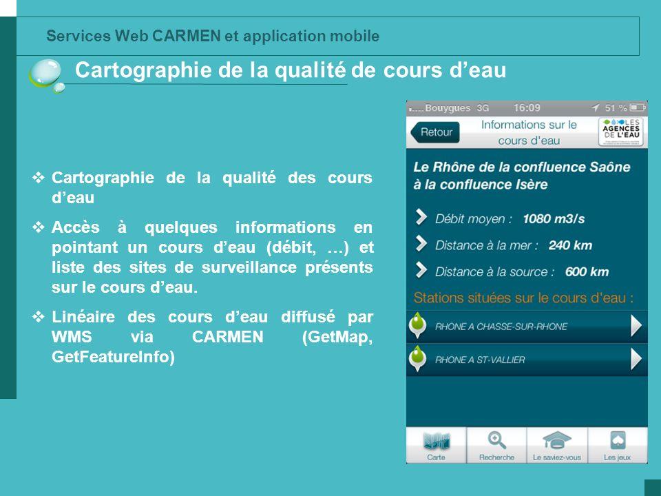 Services Web CARMEN et application mobile Cartographie de la qualité de cours deau Cartographie de la qualité des cours deau Accès à quelques informat