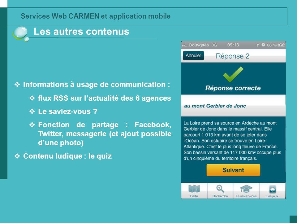 Services Web CARMEN et application mobile Les autres contenus Informations à usage de communication : flux RSS sur lactualité des 6 agences Le saviez-