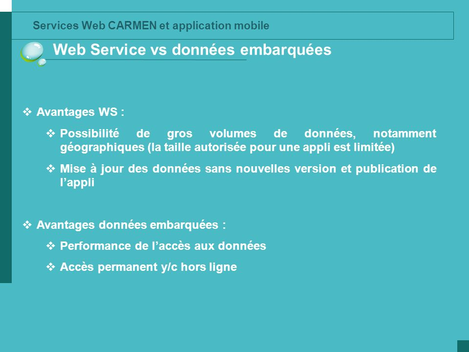 Services Web CARMEN et application mobile Web Service vs données embarquées Avantages WS : Possibilité de gros volumes de données, notamment géographi