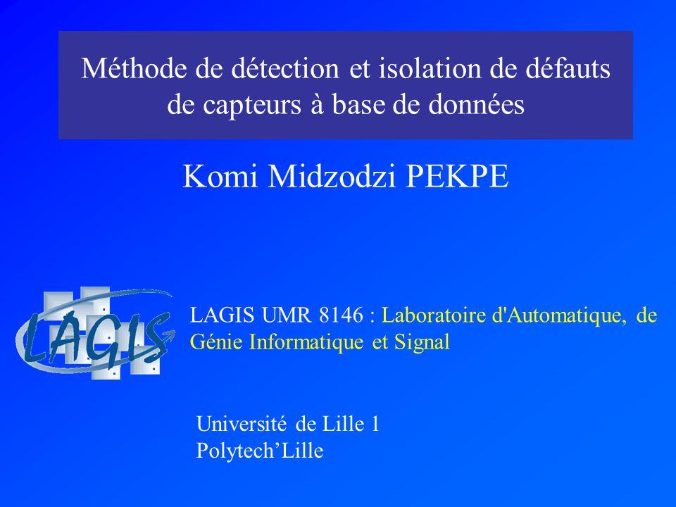 Méthode de détection et isolation de défauts de capteurs à base de données Université de Lille 1 PolytechLille LAGIS UMR 8146 : Laboratoire d'Automati