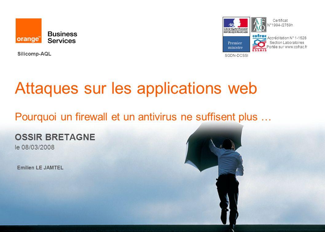 Silicomp-AQL Attaques sur les applications web Pourquoi un firewall et un antivirus ne suffisent plus … OSSIR BRETAGNE le 08/03/2008 Emilien LE JAMTEL