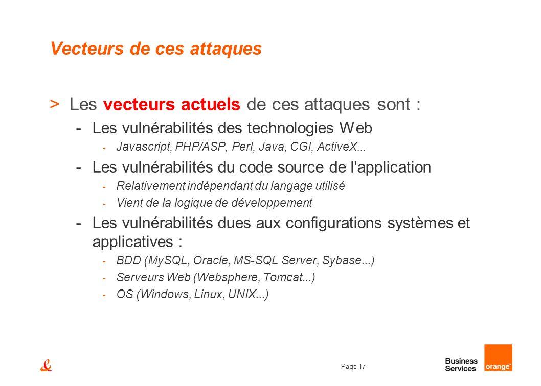 Page 17 Vecteurs de ces attaques >Les vecteurs actuels de ces attaques sont : -Les vulnérabilités des technologies Web - Javascript, PHP/ASP, Perl, Ja