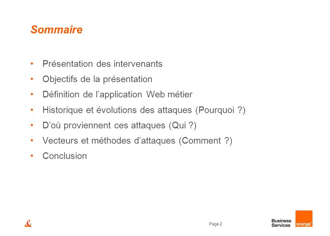Page 2 Sommaire Présentation des intervenants Objectifs de la présentation Définition de lapplication Web métier Historique et évolutions des attaques