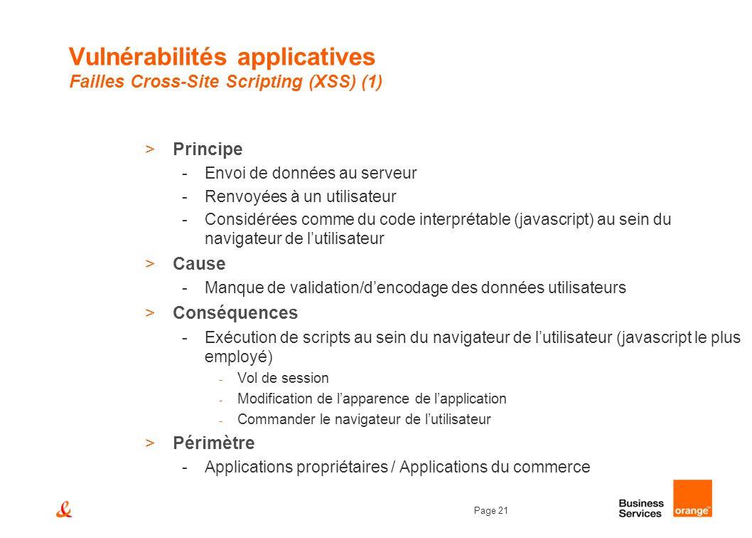 Page 21 Vulnérabilités applicatives Failles Cross-Site Scripting (XSS) (1) >Principe -Envoi de données au serveur -Renvoyées à un utilisateur -Considé