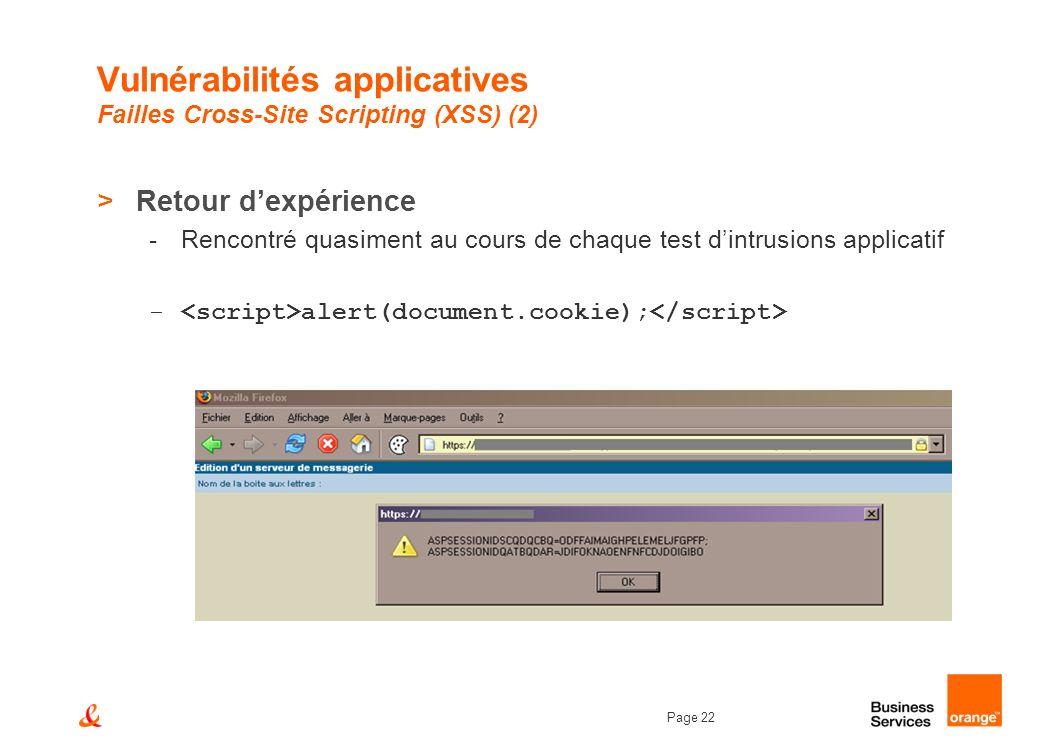 Page 22 Vulnérabilités applicatives Failles Cross-Site Scripting (XSS) (2) >Retour dexpérience -Rencontré quasiment au cours de chaque test dintrusion
