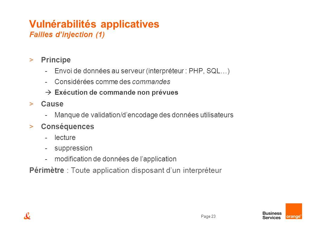 Page 23 Vulnérabilités applicatives Failles dinjection (1) >Principe -Envoi de données au serveur (interpréteur : PHP, SQL…) -Considérées comme des co