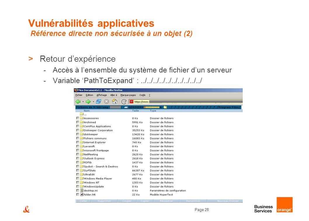 Page 28 Vulnérabilités applicatives Référence directe non sécurisée à un objet (2) >Retour dexpérience -Accès à lensemble du système de fichier dun se
