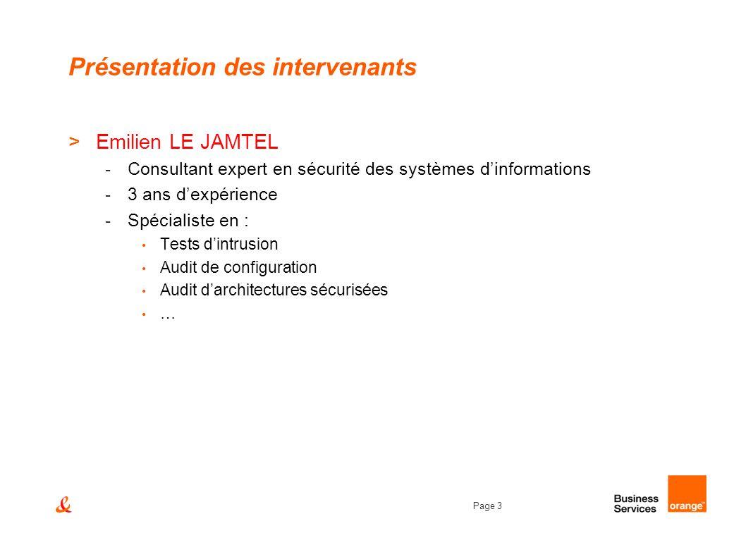 Page 3 Présentation des intervenants >Emilien LE JAMTEL -Consultant expert en sécurité des systèmes dinformations -3 ans dexpérience -Spécialiste en :