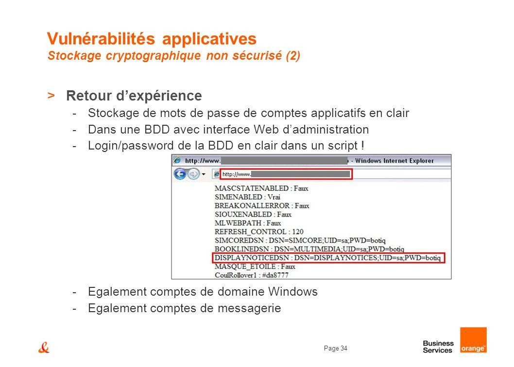 Page 34 Vulnérabilités applicatives Stockage cryptographique non sécurisé (2) >Retour dexpérience -Stockage de mots de passe de comptes applicatifs en