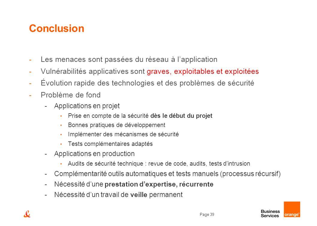 Page 39 Conclusion -Les menaces sont passées du réseau à lapplication -Vulnérabilités applicatives sont graves, exploitables et exploitées -Évolution