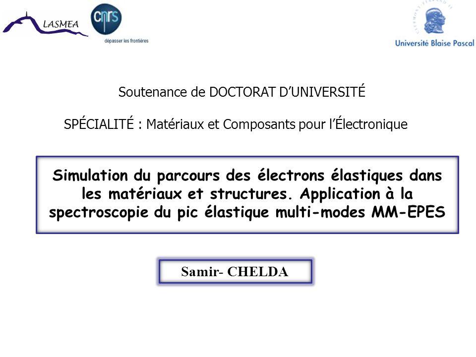 Soutenance de DOCTORAT DUNIVERSITÉ SPÉCIALITÉ : Matériaux et Composants pour lÉlectronique Samir- CHELDA Simulation du parcours des électrons élastiqu