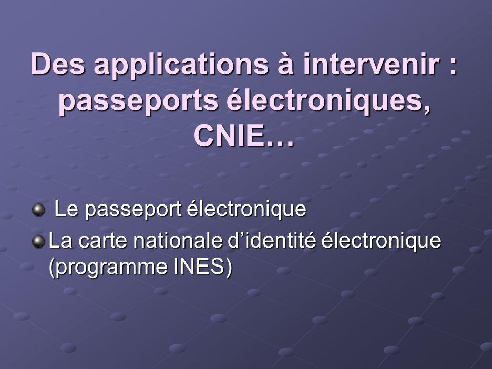 Des applications à intervenir : passeports électroniques, CNIE… Le passeport électronique Le passeport électronique La carte nationale didentité élect