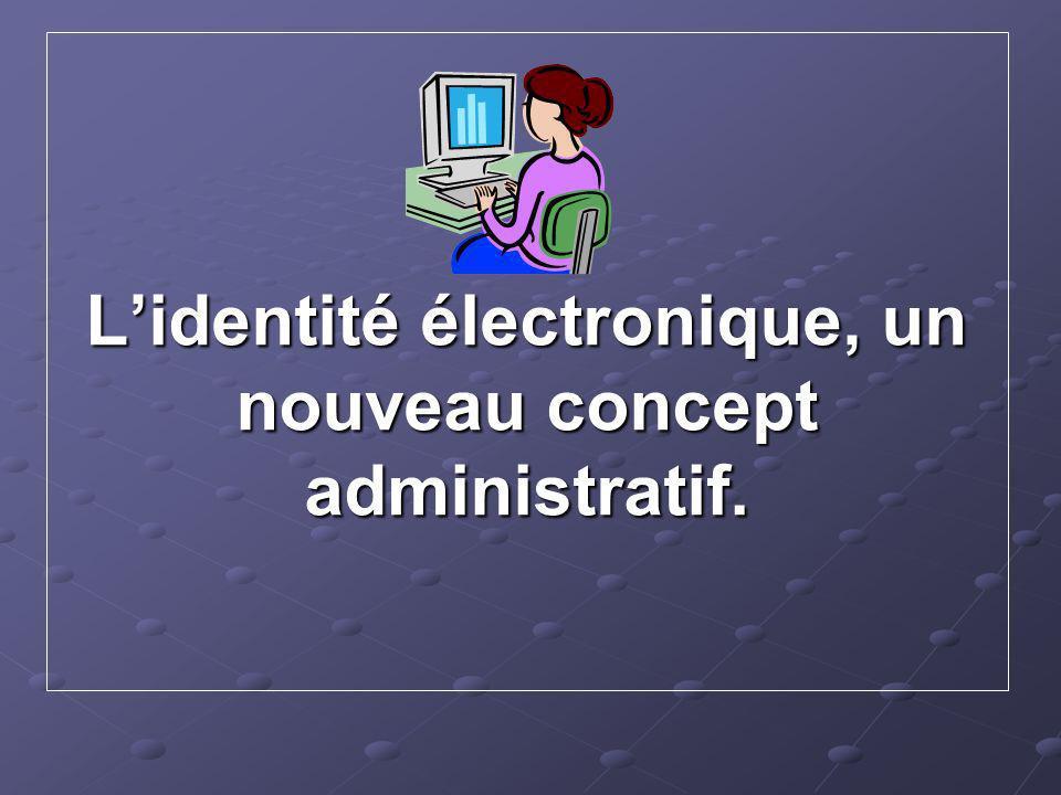 Lidentité électronique, un nouveau concept administratif.
