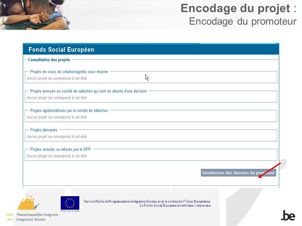 Encodage du projet : Encodage du promoteur Service Public de Programmation Int é gration Sociale, avec le soutien de l Union Europ é enne Le Fonds Soc