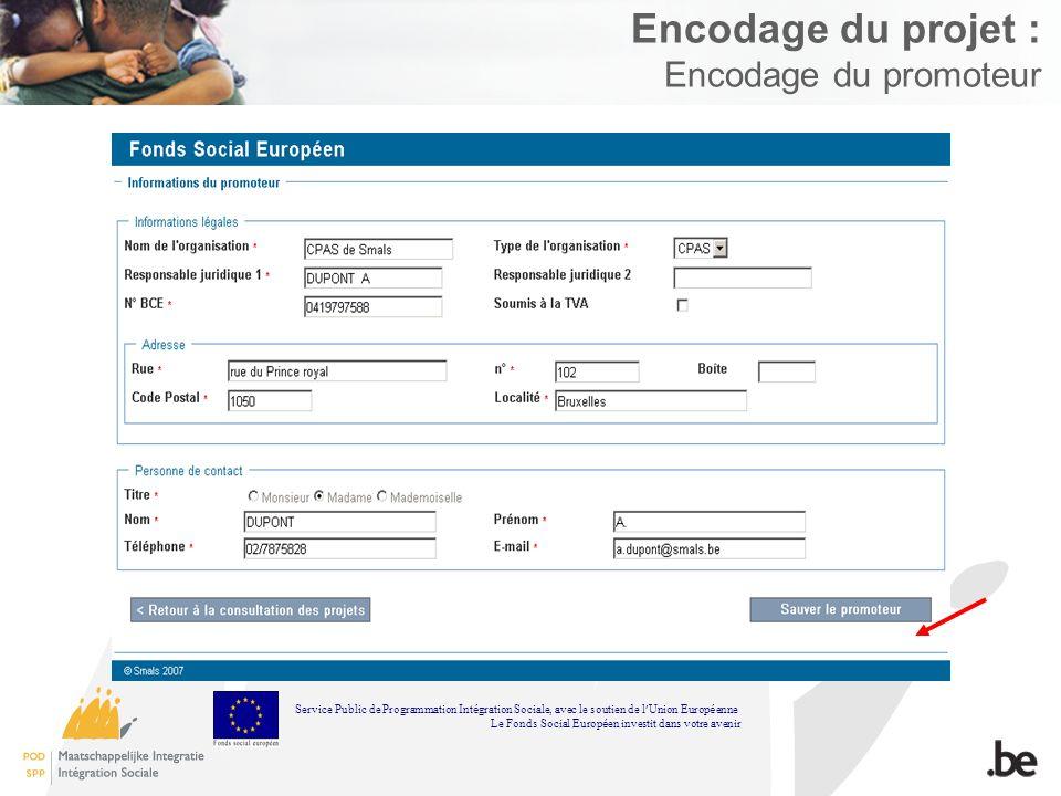 Encodage du projet : Encodage du promoteur Service Public de Programmation Int é gration Sociale, avec le soutien de l Union Europ é enne Le Fonds Social Europ é en investit dans votre avenir