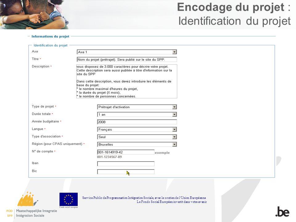 Encodage du projet : Identification du projet Service Public de Programmation Int é gration Sociale, avec le soutien de l Union Europ é enne Le Fonds Social Europ é en investit dans votre avenir
