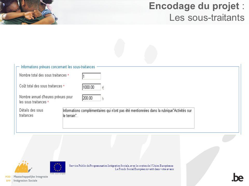 Encodage du projet : Les sous-traitants Service Public de Programmation Int é gration Sociale, avec le soutien de l Union Europ é enne Le Fonds Social Europ é en investit dans votre avenir