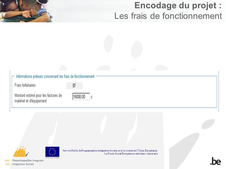 Encodage du projet : Les frais de fonctionnement Service Public de Programmation Int é gration Sociale, avec le soutien de l Union Europ é enne Le Fonds Social Europ é en investit dans votre avenir