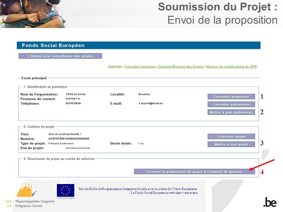 Soumission du Projet : Envoi de la proposition 1 2 3 4 Service Public de Programmation Int é gration Sociale, avec le soutien de l Union Europ é enne Le Fonds Social Europ é en investit dans votre avenir