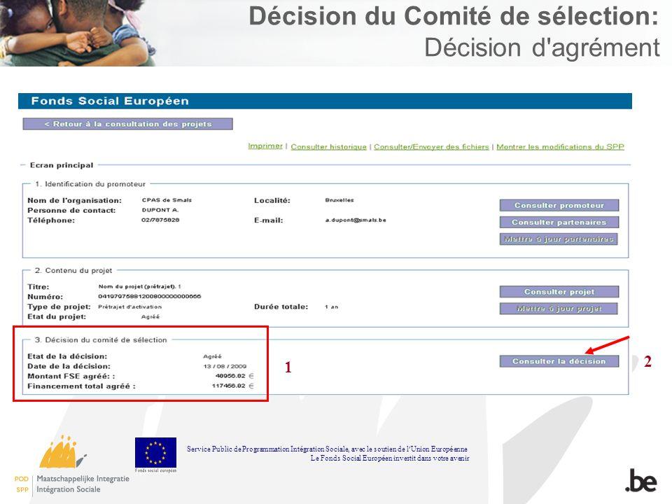 Décision du Comité de sélection: Décision d agrément 1 2 Service Public de Programmation Int é gration Sociale, avec le soutien de l Union Europ é enne Le Fonds Social Europ é en investit dans votre avenir
