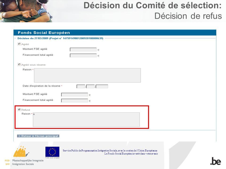 Décision du Comité de sélection: Décision de refus Service Public de Programmation Int é gration Sociale, avec le soutien de l Union Europ é enne Le Fonds Social Europ é en investit dans votre avenir