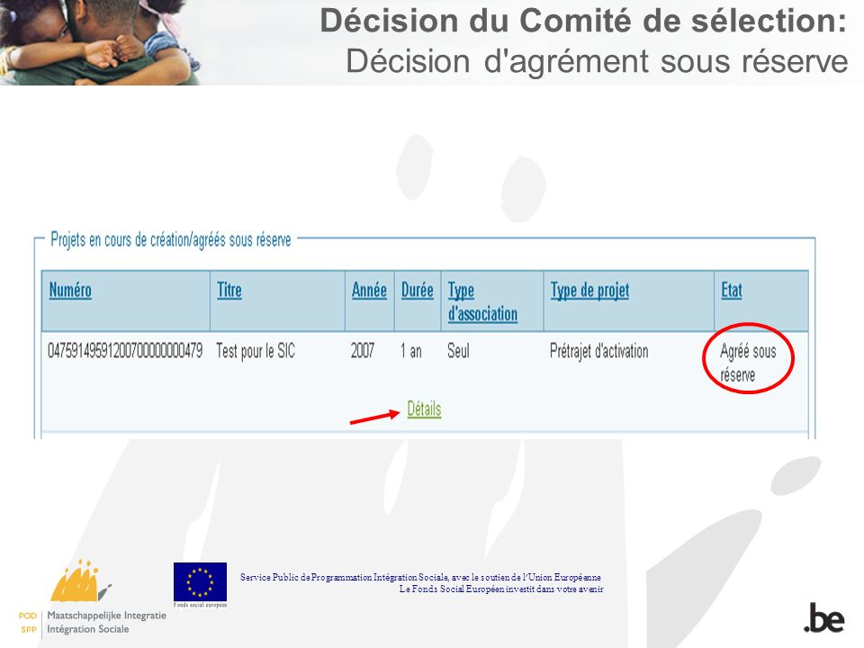 Décision du Comité de sélection: Décision d agrément sous réserve Service Public de Programmation Int é gration Sociale, avec le soutien de l Union Europ é enne Le Fonds Social Europ é en investit dans votre avenir