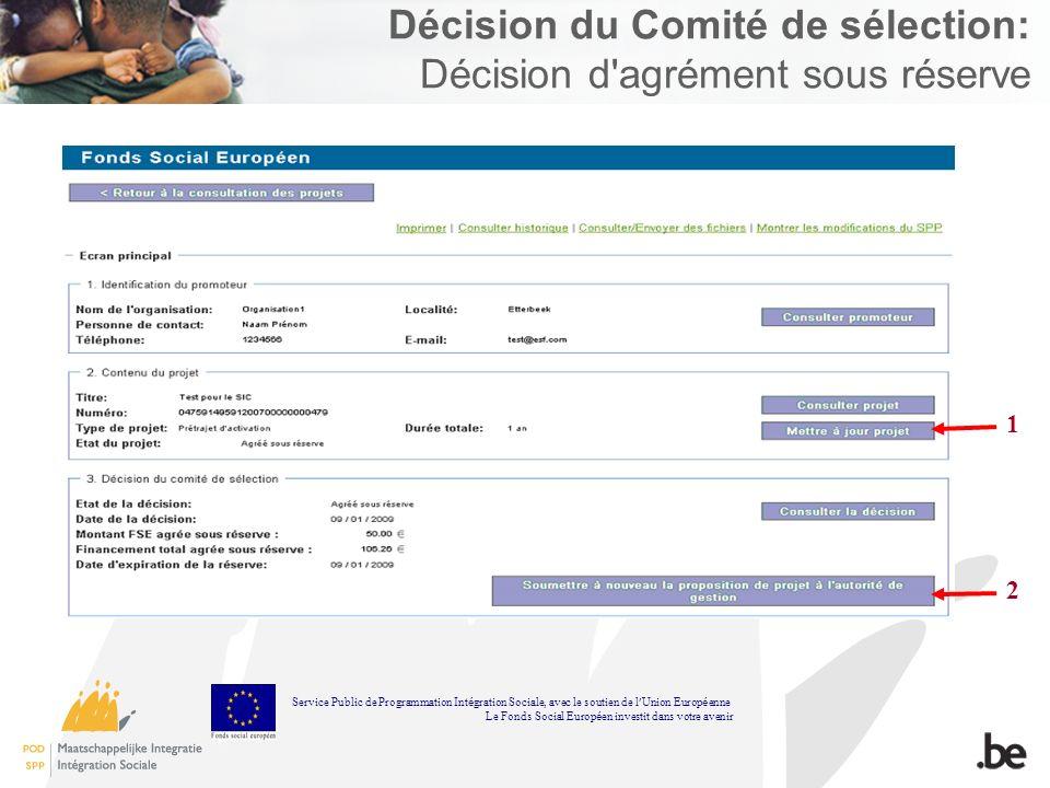 Décision du Comité de sélection: Décision d'agrément sous réserve 1 2 Service Public de Programmation Int é gration Sociale, avec le soutien de l Unio