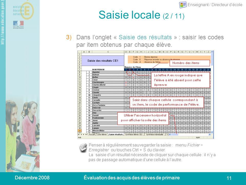 Décembre 2008Évaluation des acquis des élèves de primaire 11 Saisie locale (2 / 11) 3)Dans longlet « Saisie des résultats » : saisir les codes par item obtenus par chaque élève.
