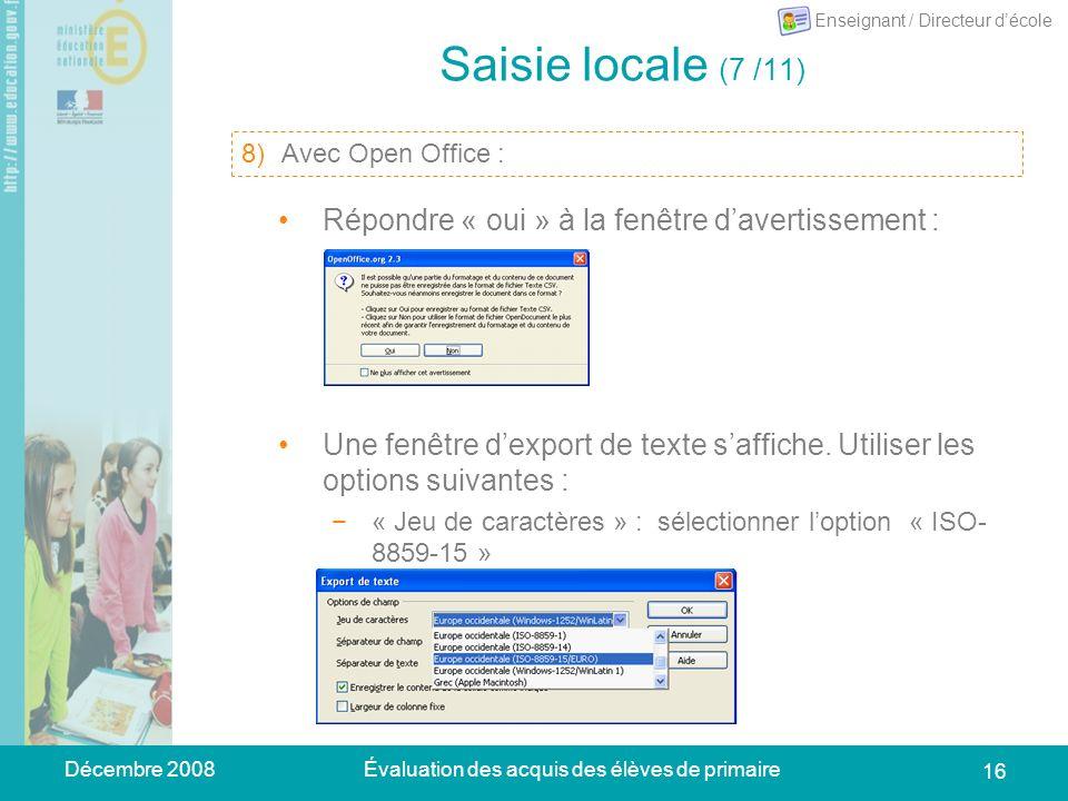 Décembre 2008Évaluation des acquis des élèves de primaire 16 Saisie locale (7 /11) 10)Se placer sur longlet « Synthèse anonyme » : dans le menu du tableur, choisir Fichier > Enregistrer sous.