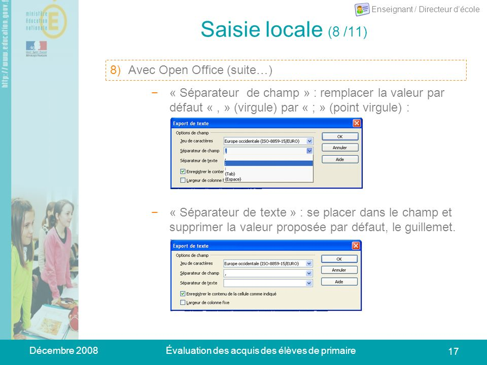 Décembre 2008Évaluation des acquis des élèves de primaire 17 Saisie locale (8 /11) 10)Se placer sur longlet « Synthèse anonyme » : dans le menu du tableur, choisir Fichier > Enregistrer sous.