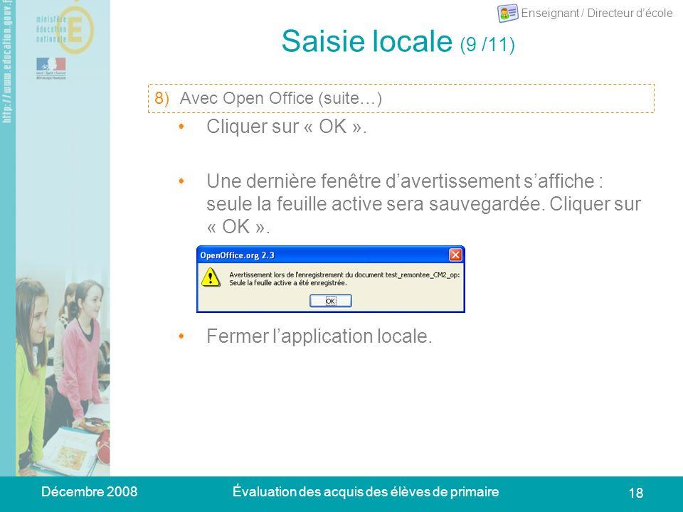 Décembre 2008Évaluation des acquis des élèves de primaire 18 Saisie locale (9 /11) 10)Se placer sur longlet « Synthèse anonyme » : dans le menu du tableur, choisir Fichier > Enregistrer sous.