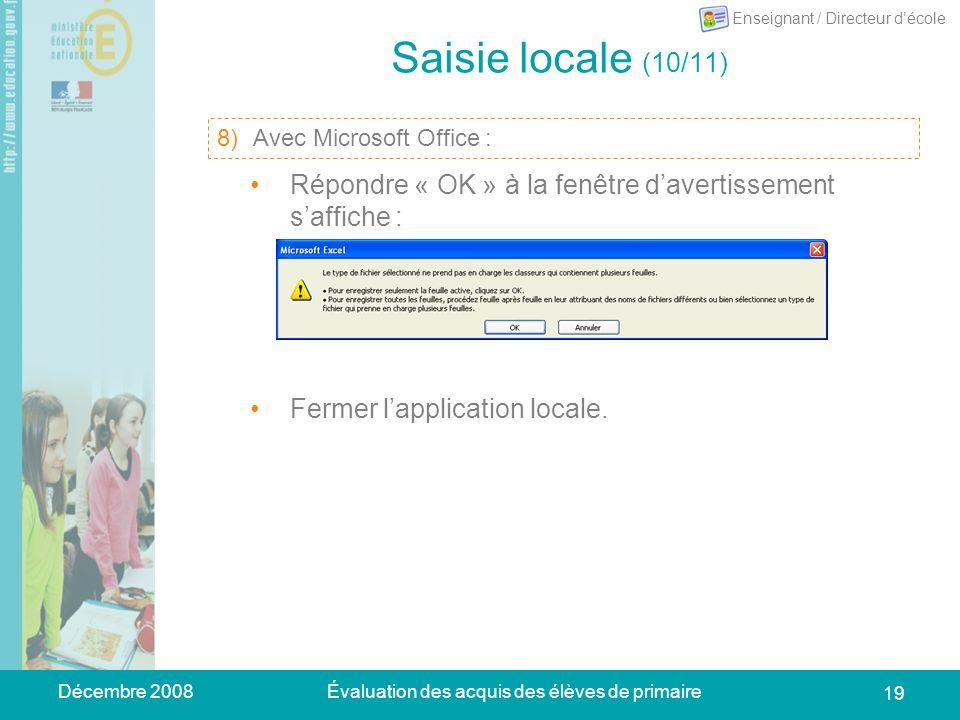 Décembre 2008Évaluation des acquis des élèves de primaire 19 Saisie locale (10/11) 10)Se placer sur longlet « Synthèse anonyme » : dans le menu du tableur, choisir Fichier > Enregistrer sous.
