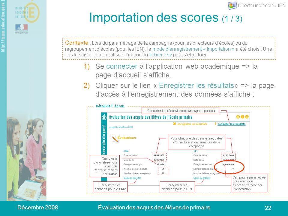 Décembre 2008Évaluation des acquis des élèves de primaire 22 Importation des scores (1 / 3) 1)Se connecter à lapplication web académique => la page daccueil saffiche.