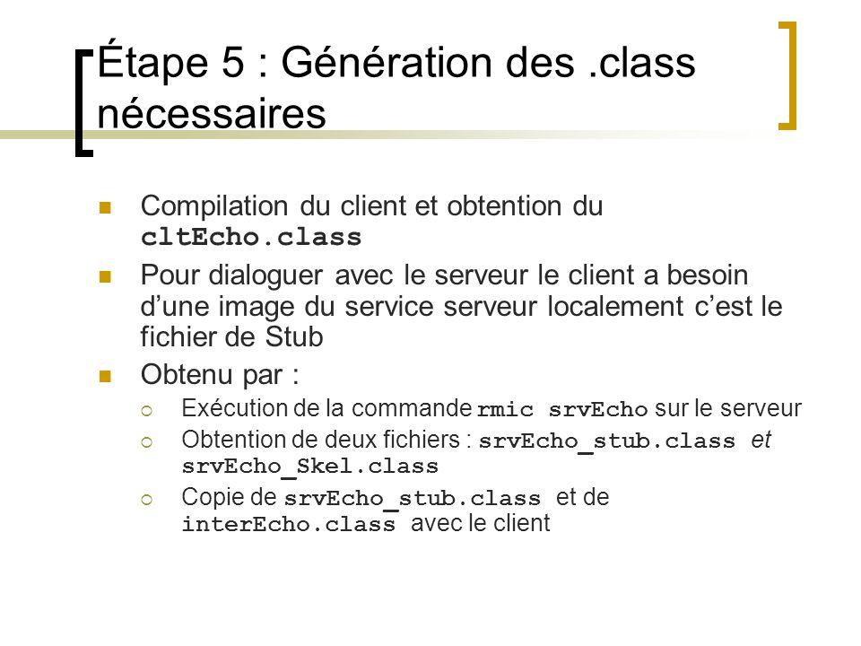 Étape 5 : Génération des.class nécessaires Compilation du client et obtention du cltEcho.class Pour dialoguer avec le serveur le client a besoin dune