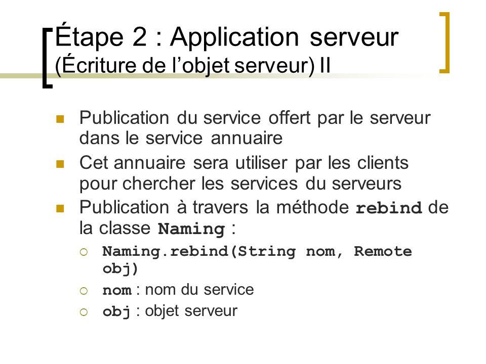 Étape 2 : Application serveur (Écriture de lobjet serveur) II Publication du service offert par le serveur dans le service annuaire Cet annuaire sera
