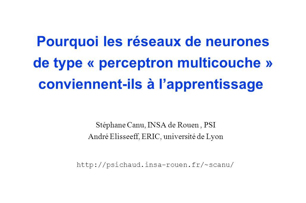 1 5-6 Mai 1999 -Séminaire : THEORIE DE L'APPRENTISSAGE ET MODELISATION COGNITIVE Pourquoi les réseaux de neurones de type « perceptron multicouche » c
