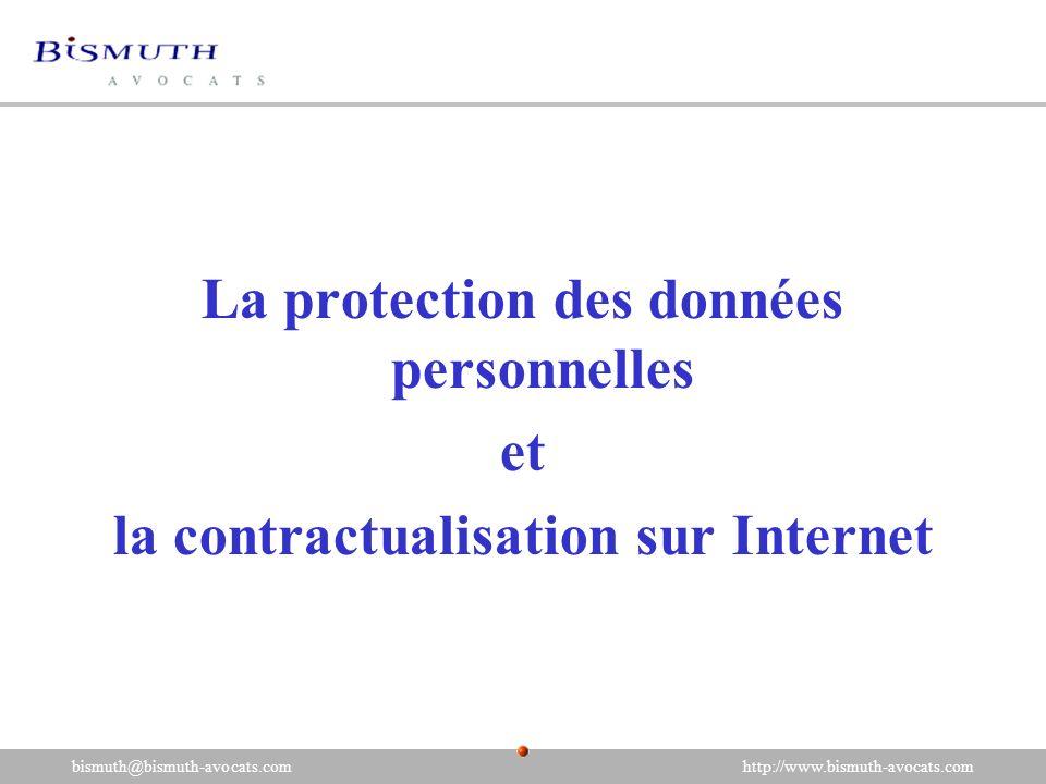 La protection des données personnelles et la contractualisation sur Internet bismuth@bismuth-avocats.com http://www.bismuth-avocats.com
