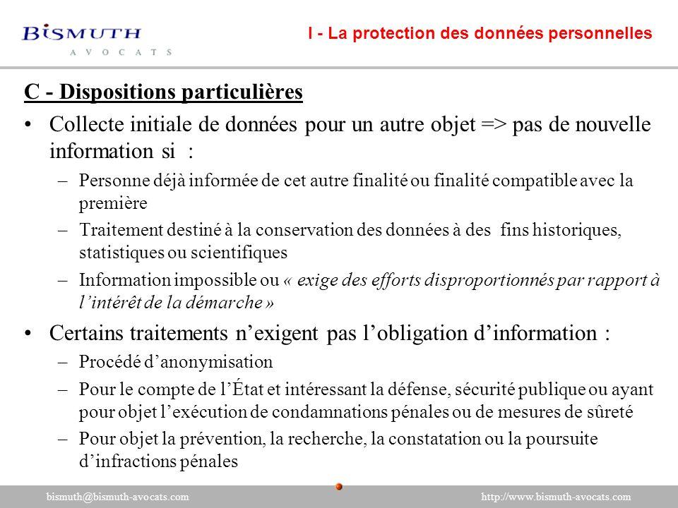 C - Dispositions particulières Collecte initiale de données pour un autre objet => pas de nouvelle information si : –Personne déjà informée de cet aut