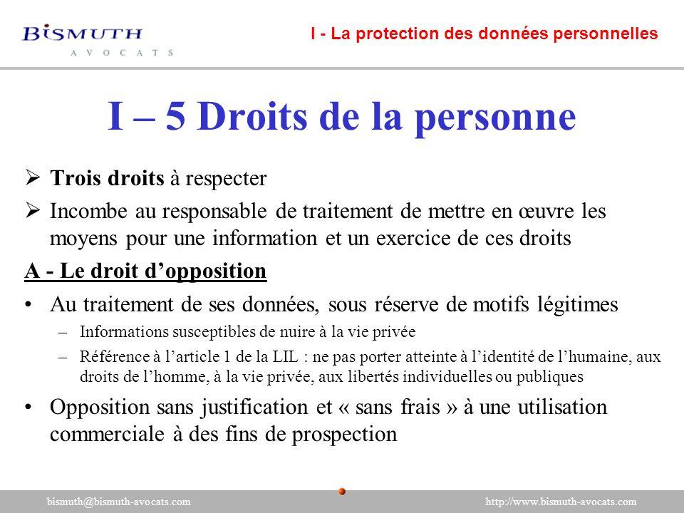 I – 5 Droits de la personne Trois droits à respecter Incombe au responsable de traitement de mettre en œuvre les moyens pour une information et un exe