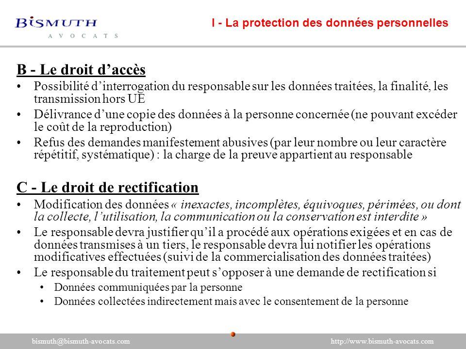 B - Le droit daccès Possibilité dinterrogation du responsable sur les données traitées, la finalité, les transmission hors UE Délivrance dune copie de
