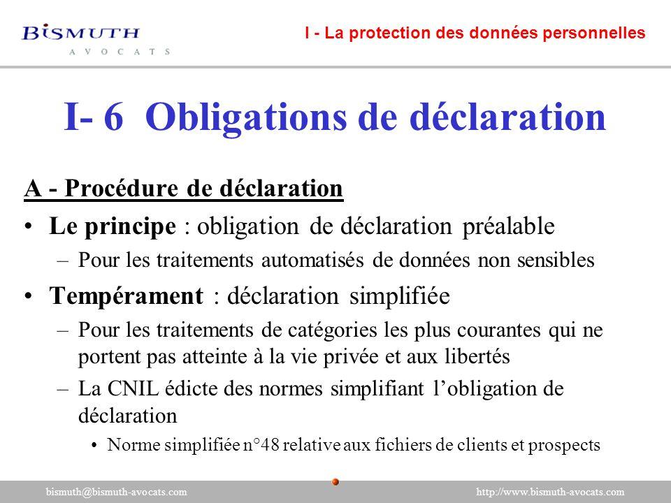 I- 6 Obligations de déclaration A - Procédure de déclaration Le principe : obligation de déclaration préalable –Pour les traitements automatisés de do