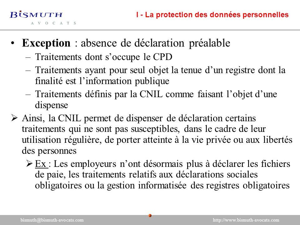 Exception : absence de déclaration préalable –Traitements dont soccupe le CPD –Traitements ayant pour seul objet la tenue dun registre dont la finalit