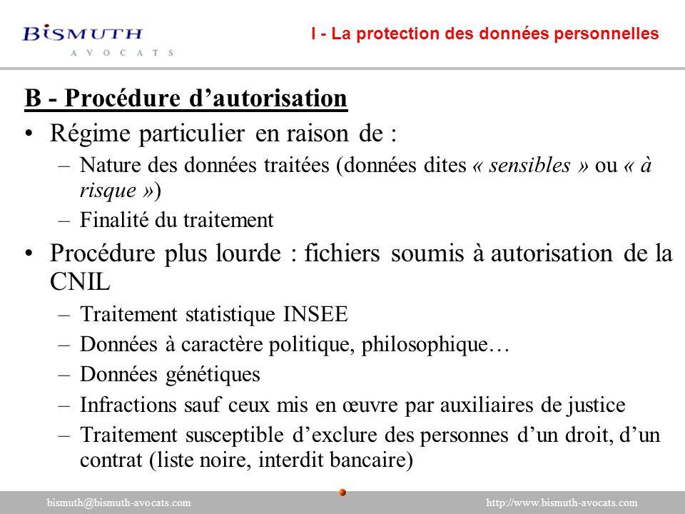 B - Procédure dautorisation Régime particulier en raison de : –Nature des données traitées (données dites « sensibles » ou « à risque ») –Finalité du