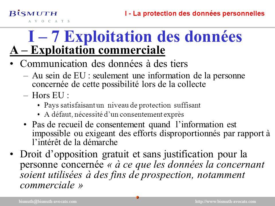 I – 7 Exploitation des données A – Exploitation commerciale Communication des données à des tiers –Au sein de EU : seulement une information de la per