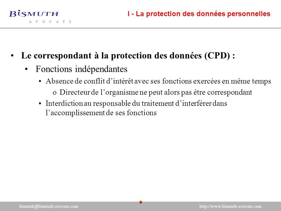 Le correspondant à la protection des données (CPD) : Fonctions indépendantes Absence de conflit dintérêt avec ses fonctions exercées en même temps oDi