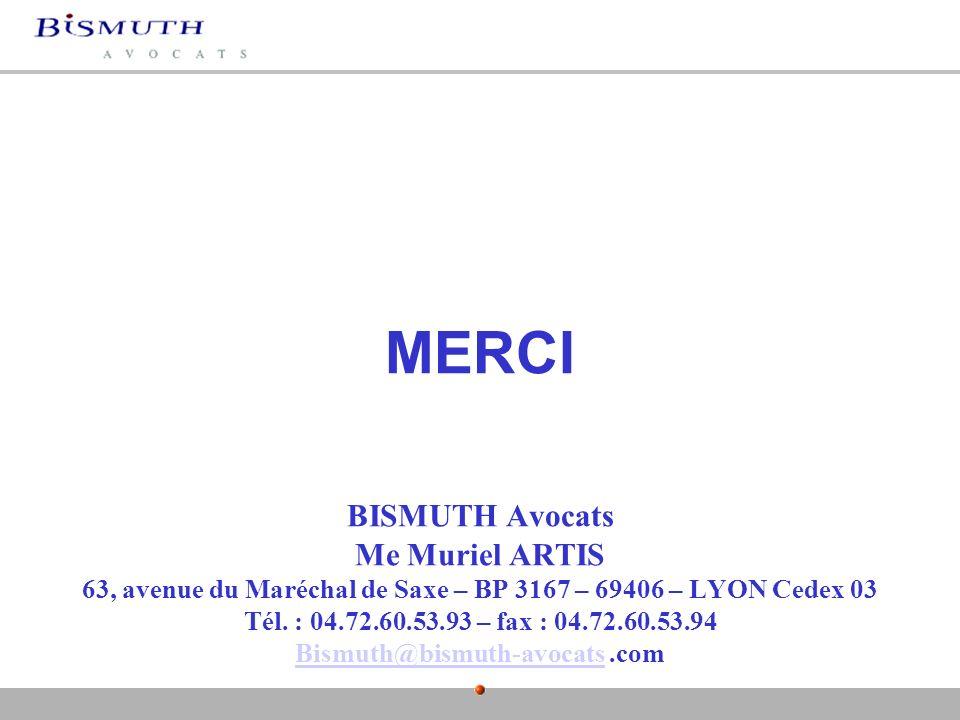 MERCI BISMUTH Avocats Me Muriel ARTIS 63, avenue du Maréchal de Saxe – BP 3167 – 69406 – LYON Cedex 03 Tél. : 04.72.60.53.93 – fax : 04.72.60.53.94 Bi